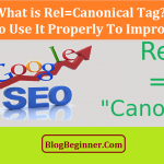 What is Rel=Canonical Tag? How to Use It Properly to Improve SEO