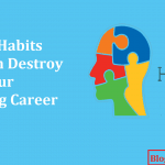 7 Bad Habits That Can Destroy Your Blogging Career: Be Aware