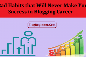 Bad Habits that Will Never Make You Success in Blogging