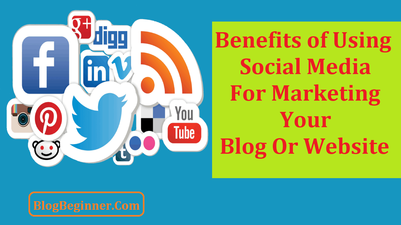 Benefits of Using Social Media For Marketing Your Blog Website