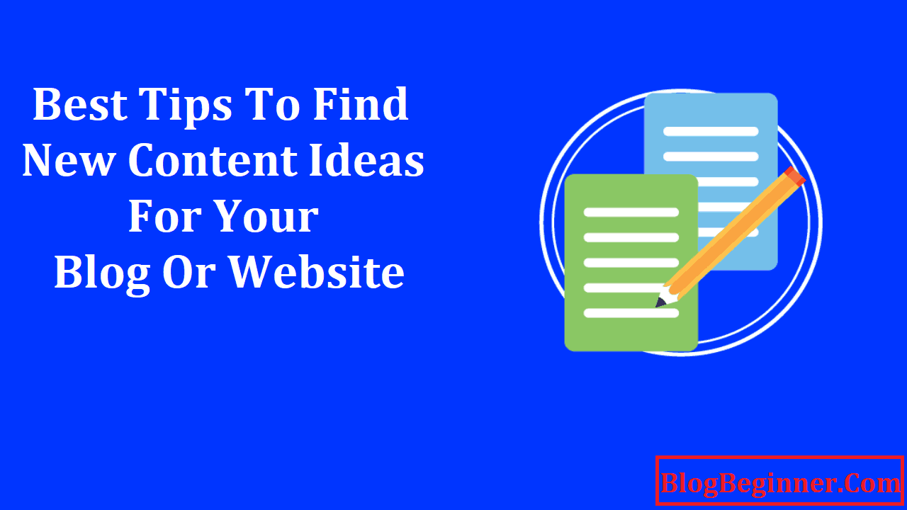 Best Tips to Find New Content Ideas For Your Blog