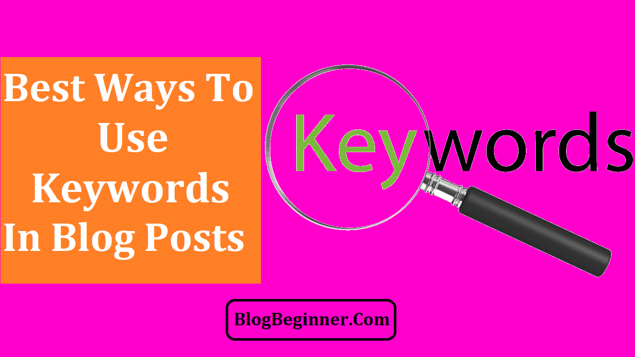 Best Ways To Use Keywords in Blog Posts