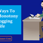 5 Best Ways to Avoid Monotony in your Blogging Life