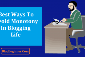 Best Ways to Avoid Monotony in Blogging Life