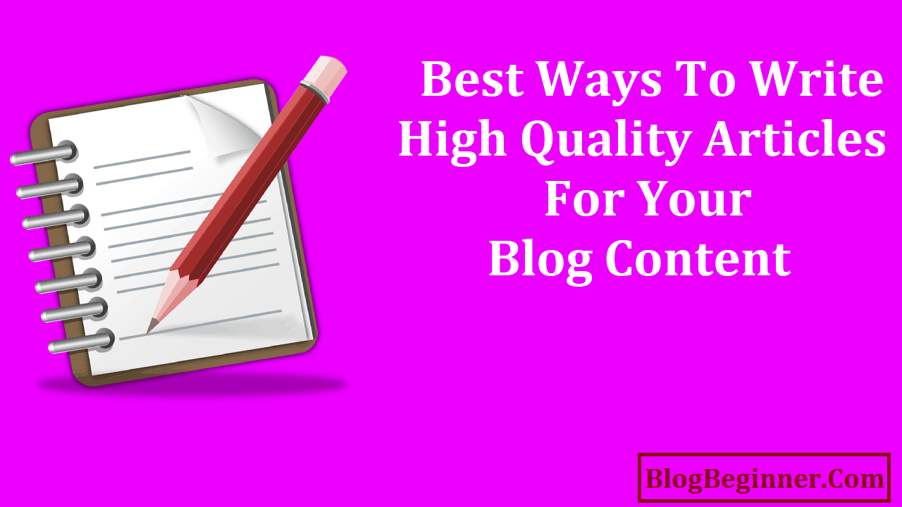 Best Ways to Write High Quality Articles For Your Blog Content