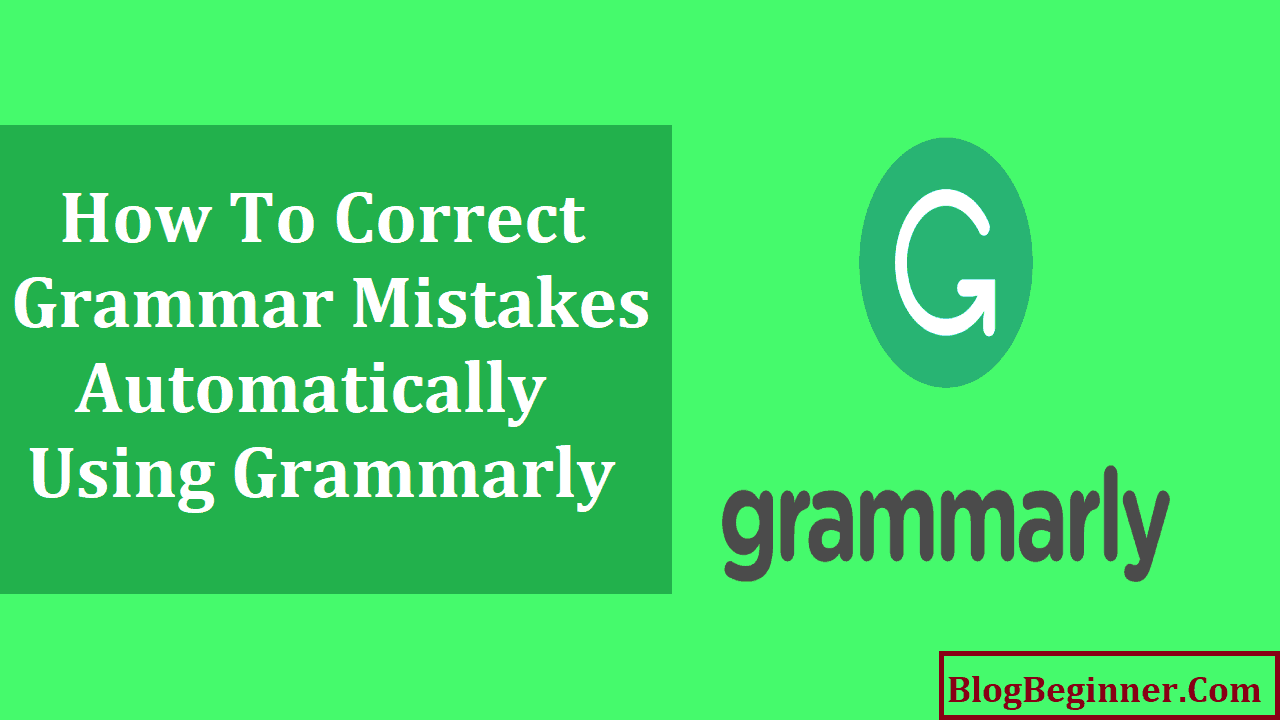 Correct Grammar Mistakes Automatically Using Grammarly