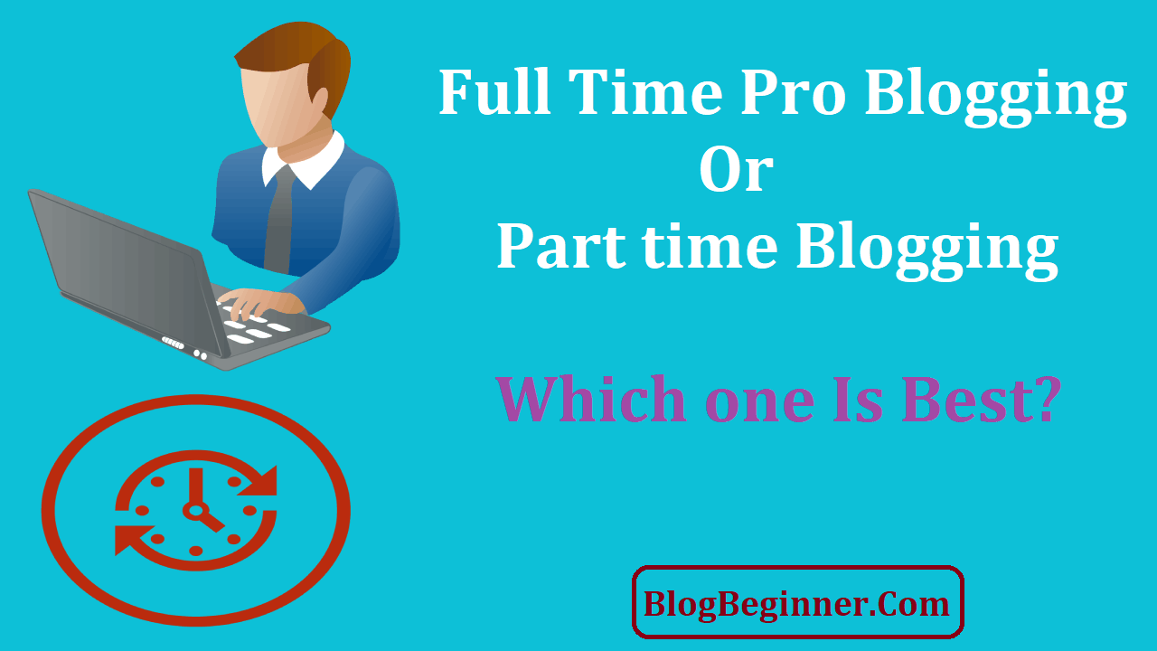 Full Time Pro Blogging or Part time Blogging