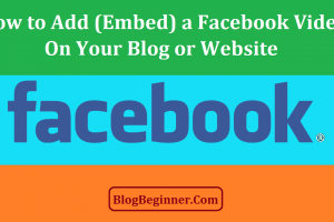 How to Add Embed a Facebook Video on Your Blog or Website