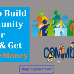 How to Build Community for Your Blog That Generate Traffic+Money