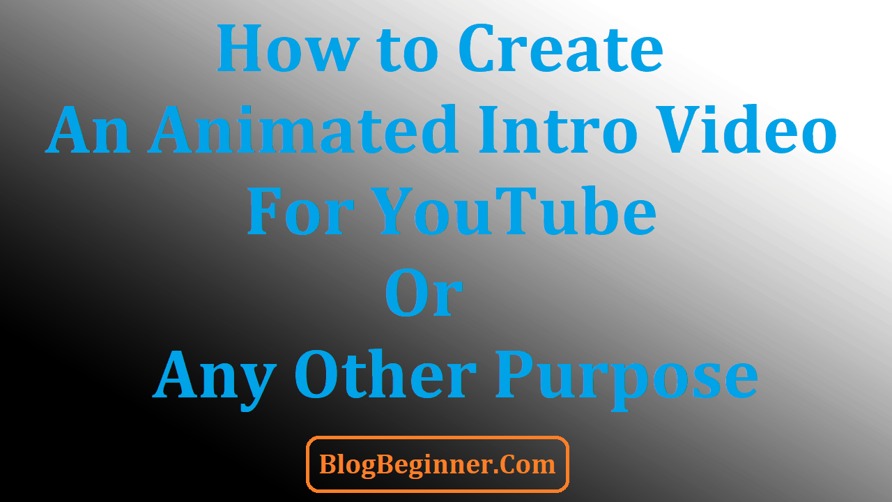 How to Create an Animated Intro Video For YouTube or Other Purpose