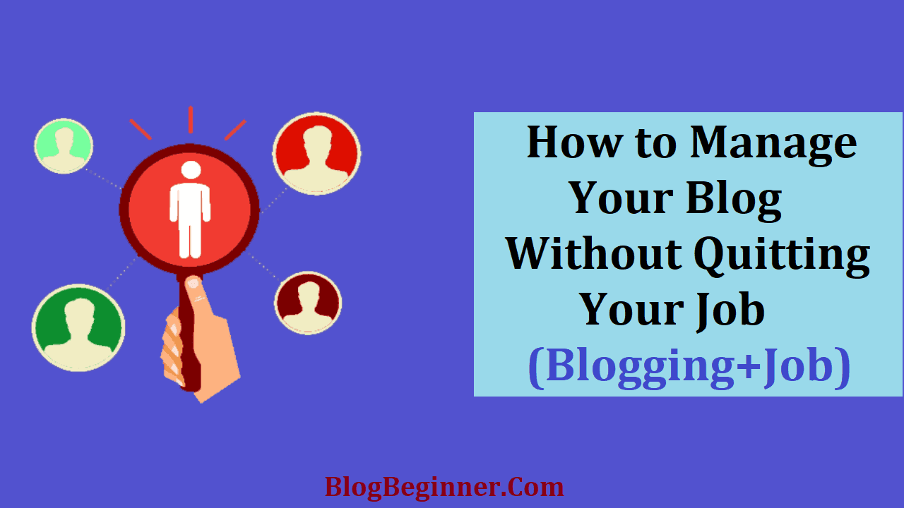 How to Manage Your Blog Without Quitting Your Job
