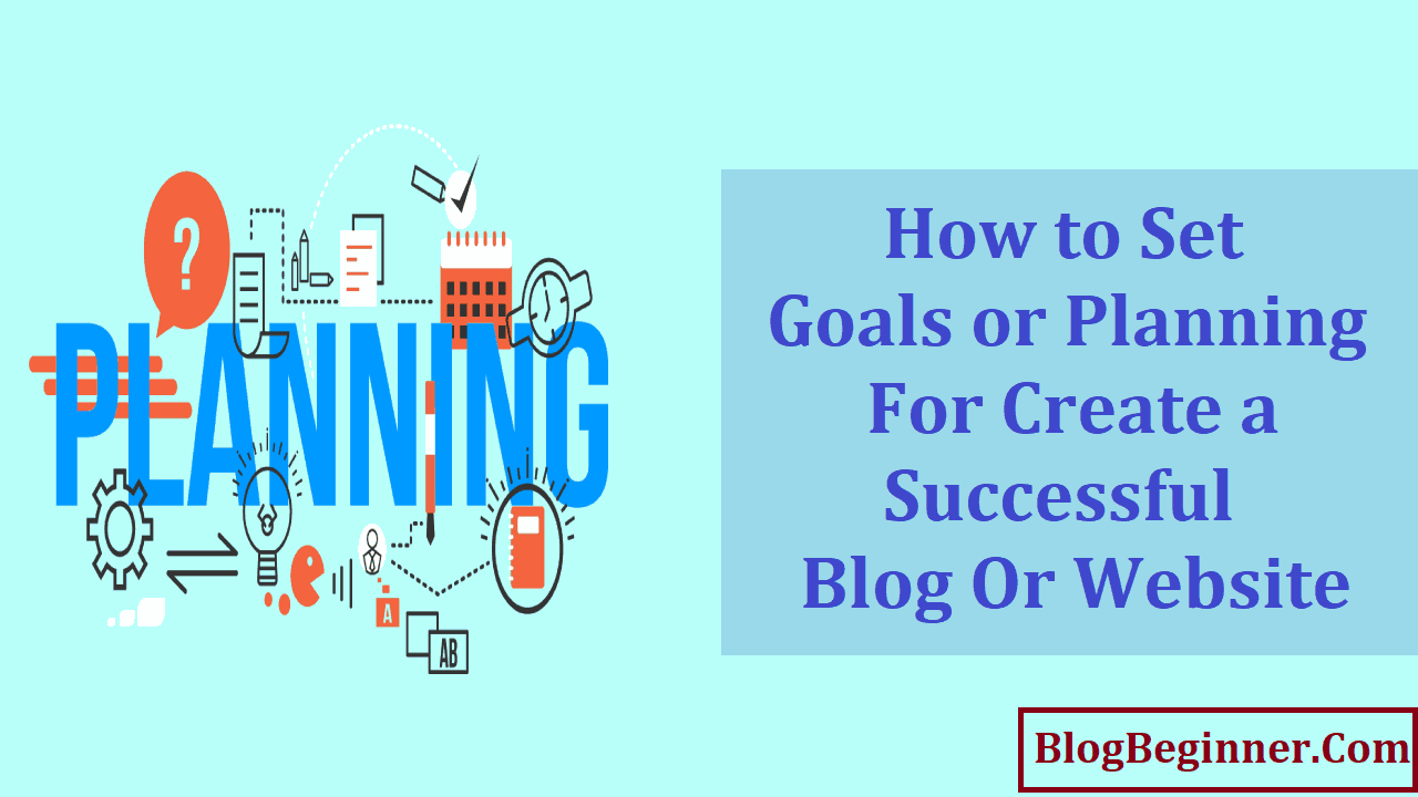 How to Set Goals or Planning For Create a Successful Blog