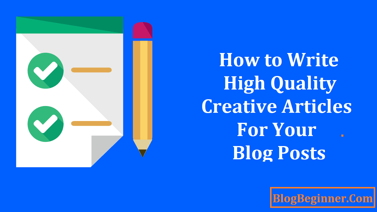 How to Write High Quality Creative Articles for Your Blog Posts