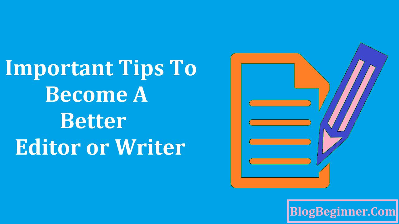 Important Tips to Become a Better Editor or Writer