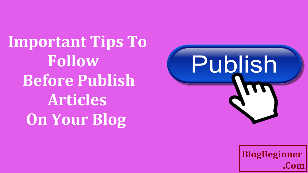 Important Tips to Follow Before Publish Articles on Blog