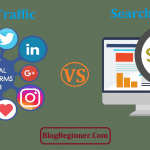 Social Traffic Vs Search Traffic: Which One is Good for Your Blog/Site?