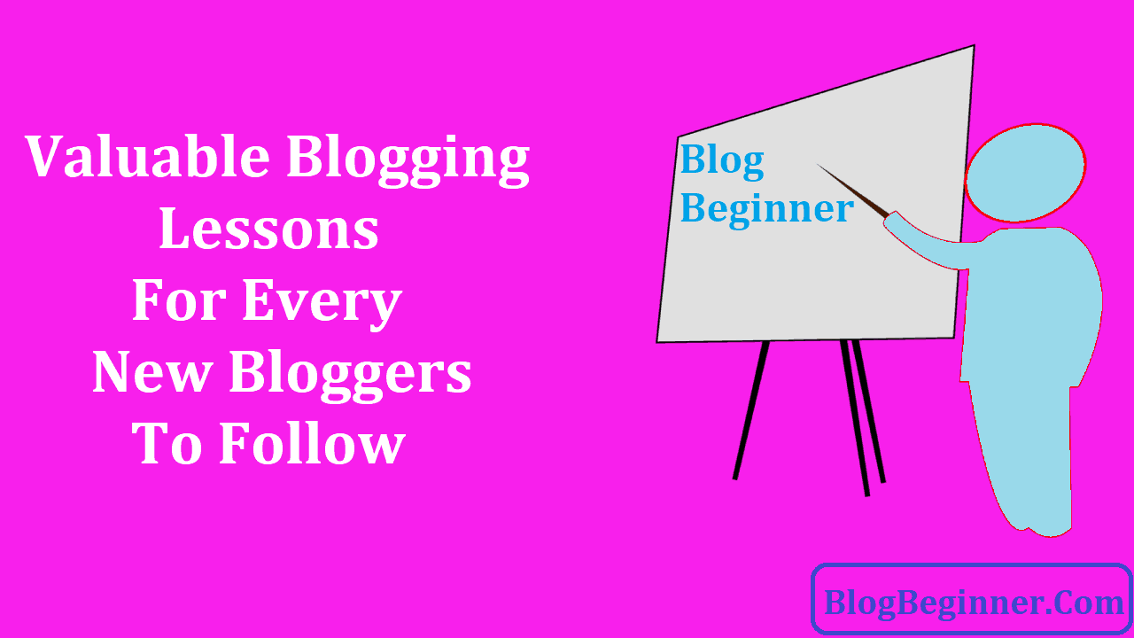 Valuable Blogging Lessons For Every New Bloggers to Follow