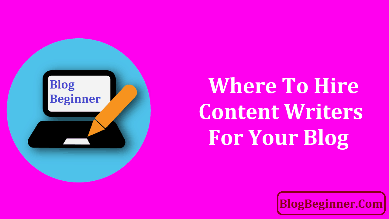 Where to Hire Content Writers for Your Blog