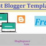Top 10 Premium Best Free Blogger (BlogSpot) Templates