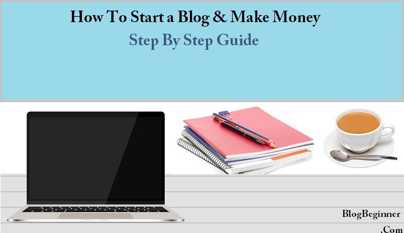 How To Start a Blog In 2019 - Beginners Guide To Create a Blog Easily