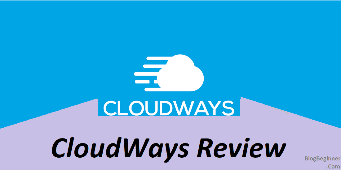 Cloudways Review 2019: Good or Bad Hosting? Worth Buying? Pros & Cons