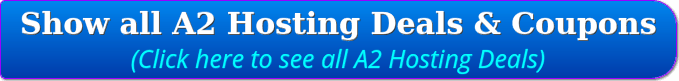Click Here to Show all A2 Hosting Deals