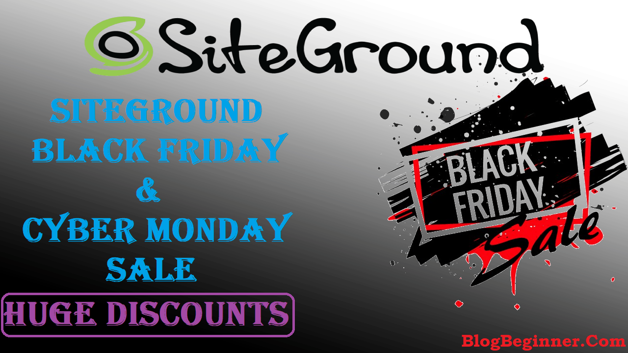 SiteGround Black Friday 2019 Deal: Huge Discounts (Cyber Monday)